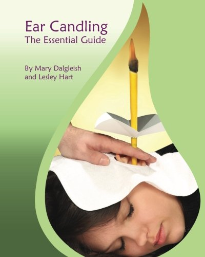 Ear Candling - The Essential Guide: Ear Candling - The Essential Guide:This text, previously published as
