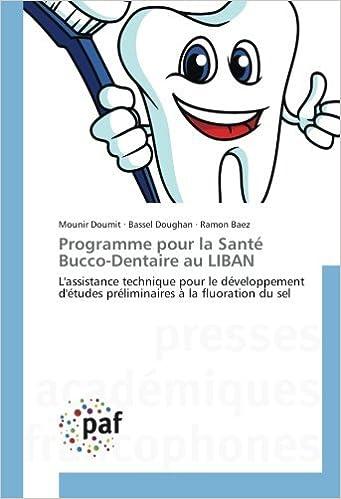 Livres Programme pour la Santé Bucco-Dentaire au LIBAN: L'assistance technique pour le développement d'études préliminaires à la fluoration du sel pdf, epub ebook