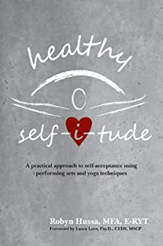Healthy Selfitude: A practical approach to self-acceptance using performing arts and yoga techniques by [Hussa, Robyn]