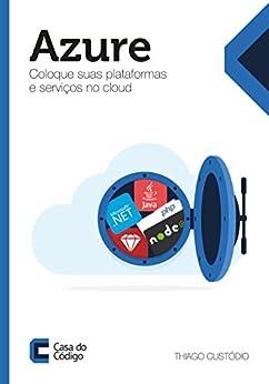 Azure: Coloque suas plataformas e serviços no cloud por [Custódio, Thiago]