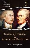 THOMAS JEFFERSON & ALEXANDER HAMILTON: Two Lifelong Rivals. The Biography Collection
