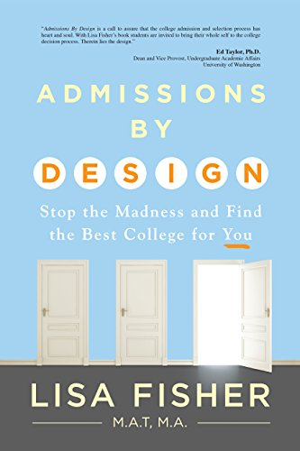 Admissions by Design: Stop the Madness and Find the Best College for You