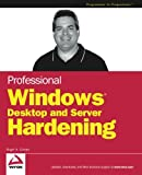 Professional Windows Desktop and Server Hardening, Roger A. Grimes, 0764599909