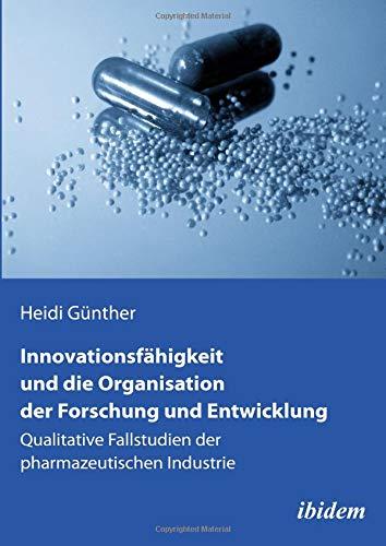 Innovationsfähigkeit und die Organisation der Forschung und Entwicklung: Qualitative Fallstudien der pharmazeutischen Industrie Taschenbuch – 1. Februar 2014 Heidi Günther ibidem 3838205480 BUSINESS & ECONOMICS