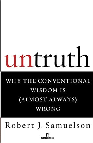 Trouble With Conventional Wisdom Is >> Untruth Why The Conventional Wisdom Is Almost Always Wrong