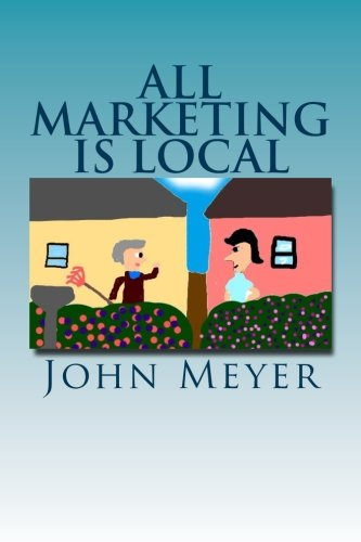 Read Online All Marketing Is Local: A common Sense Approach To Marketing Your Business ebook