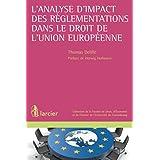 L'analyse d'impact des règlementations dans le droit de l'Union européenne (Collection de la Faculté de Droit, d'Économie et de Finance de l'Université du Luxembourg) (French Edition)