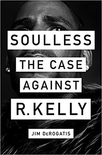 cover image Soulless: The Case Against R. Kelly