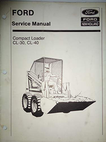 Ford CL-30 CL-40 Compact Skid Steer Loader Repair Service Manual 40003020 SE3455 - Loader Service Repair Manual Book