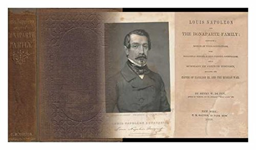 - Louis Napoleon and the Bonaparte family : comprising a memoir of their connections, with biographical sketches of their principal cotemporaries, and a summary of French history, including the empire of Napoleon III and the Russian war 1859