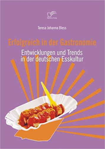 Erfolgreich in der Gastronomie. Entwicklungen und Trends in der deutschen Esskultur