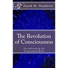 The Revolution of Consciousness: Deconditioning the Programmed Mind