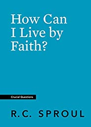 How Can I Live by Faith? (Crucial Questions) (English Edition)