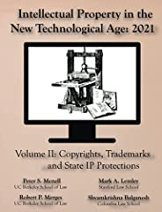 Intellectual Property in the New Technological Age 2021 Vol. II Copyrights, Trademarks and State IP Protection
