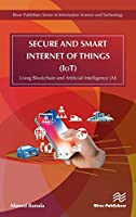 Secure and Smart Internet of Things (IoT): Using Blockchain and AI Front Cover