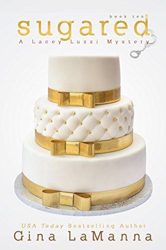 Lacey Luzzi: Sugared: a humorous, cozy mystery! (Lacey Luzzi Mafia Mysteries Book 10)