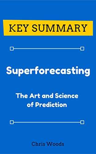 Amazon com: [KEY SUMMARY] Superforecasting: The Art and Science of