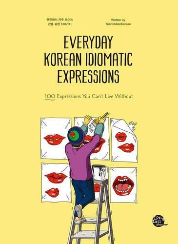 Everyday Korean Idiomatic Expressions: 100 Expressions You Can't Live Without
