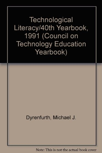 Technological Literacy/40th Yearbook, 1991 (Council on Technology Education Yearbook)