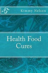 Kimmy Nelson: Health Food Cures (Paperback); 2015 Edition