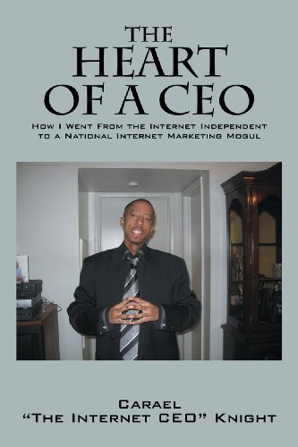 Download The Heart of a CEO: How I Went From the Internet Independent to a National Internet Marketing Mogul Pdf