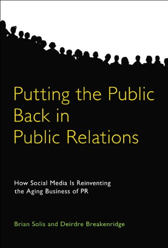 Putting The Public Back In Public Relations  How Social Media Is Reinventing The Aging Business Of PR  English Edition