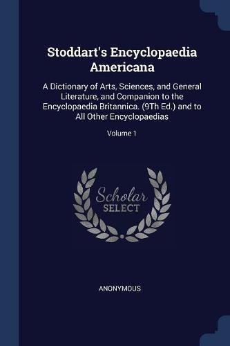 Stoddart's Encyclopaedia Americana: A Dictionary of Arts, Sciences, and General Literature, and Companion to the Encyclopaedia Britannica. (9Th Ed.) and to All Other Encyclopaedias; Volume 1 pdf