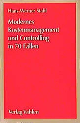 Modernes Kostenmanagement und Controlling in 70 Fällen