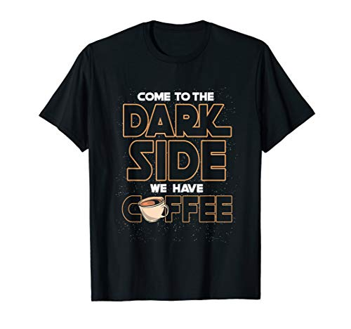 Come to the dark side we have coffee funny Geek Nerd T-Shirt T-Shirt (Come To The Nerd Side T Shirt)