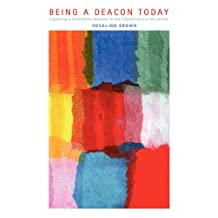 Being a Deacon Today: Exploring a Distinctive Ministry in the Church and in the World