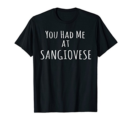 You Had Me at Sangiovese Shirt Funny Wine Quote Tee