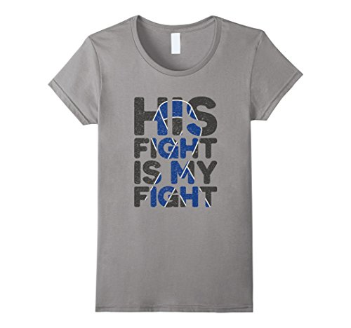 Womens His Fight is My Fight Colon Cancer Support T-shirt Large (Colon Cancer Color)
