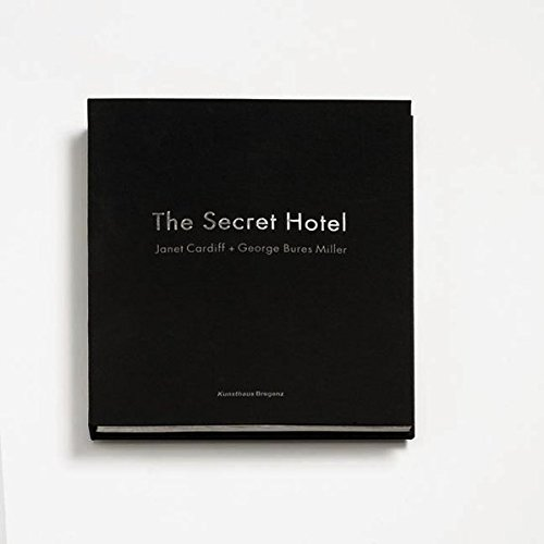 Janet Cardiff & George Bures Miller: The Secret Hotel (German and English Edition) by Kunsthaus Bregenz