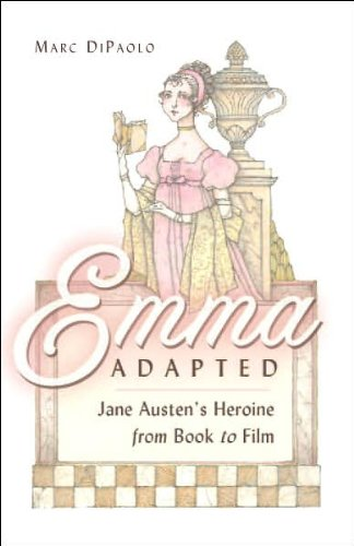 Emma Adapted: Jane Austen's Heroine from Book to Film