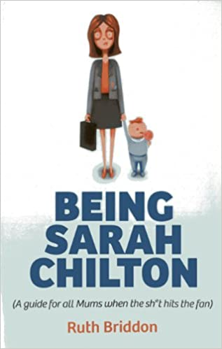 Being Sarah Chilton: ( A guide for all Mums when the sh*t hits the fan)