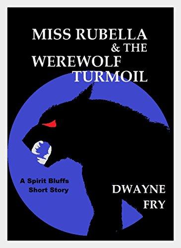 Miss Rubella and the Werewolf Turmoil (Spirit Bluffs Short Stories) (Little Miss Riding Hood)