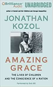 jonathan kozol amazing grace The crucial realities of a neighborhood's life districted in south bronx, new york city were told by jonathan kozol through his novel, amazing grace, he provided the true side and enables the wealthy privileged classes to witness the harsh conditions the poor had gone through because of this inequality issue which has.