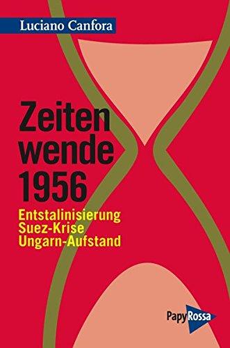 Zeitenwende 1956: Entstalinisierung, Suez-Krise, Ungarn-Aufstand (Neue Kleine Bibliothek)
