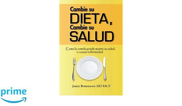 Cambie Su Dieta, Cambie Su Salud: Como La Comida Puede Manter Su Salud, O Causar Enfermedad (Spanish Edition): Jorge Bordenave: 9781456794811: Amazon.com: ...