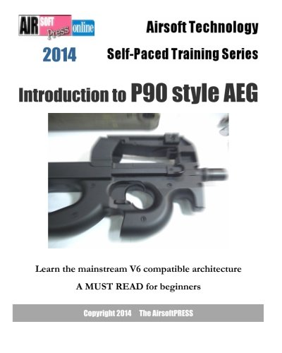2014 Airsoft Technology Self-Paced Training Series: Introduction to P90 style AEG