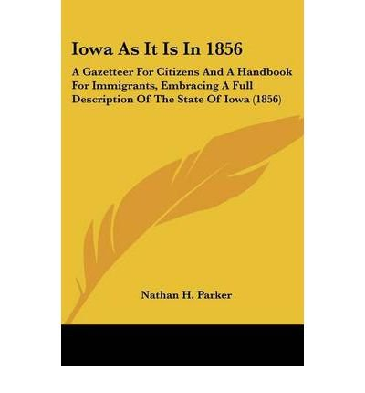Iowa as It Is in 1856: A Gazetteer for Citizens and a Handbook for Immigrants, Embracing a Full Description of the State of Iowa (1856) (Paperback) - Common pdf