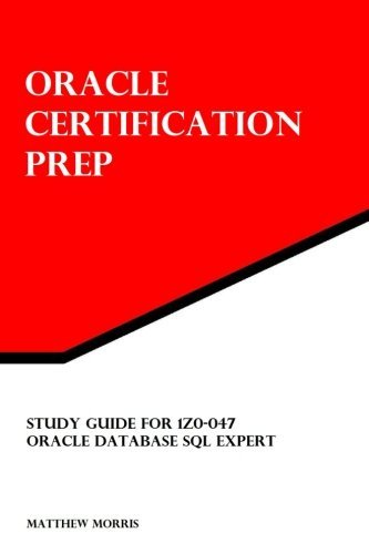 Study Guide for 1Z0-047: Oracle Database SQL Expert: Oracle Certification Prep by Matthew Morris (2012-04-05)
