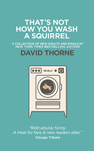 That's Not How You Wash A Squirrel: A collection of new essays and (That Squirrel)