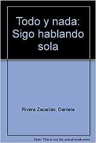 Todo y nada: Sigo hablando sola: 9786074801712: Amazon.com: Books