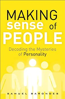 Making Sense of People: Decoding the Mysteries of Personality (FT Press Science) by [Barondes, Samuel]