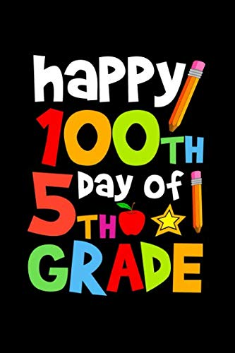Happy 100th Day of 5th Grade: Celebrating School Progress Notebook: This is a 6X9 100 Page Diary To Write Things in. Makes a Great K-12, Student, Teacher or Parent Gift For Men or Women.]()