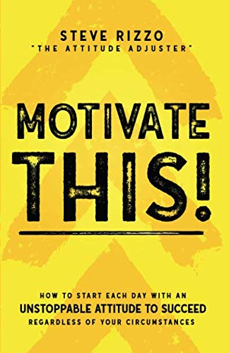 Motivate THIS!: How to Start Each Day with an Unstoppable Attitude to Succeed Regardless of Your Circumstances (New…