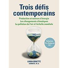 Trois défis contemporains: Production et sources d'énergie - Les changements climatiques - La pollution de l'air à l'échelle mondiale (French Edition)