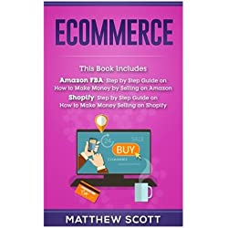 Ecommerce: Ecommerce: Amazon FBA - Step by Step Guide on How to Make Money Selling on Amazon, Shopify: Step by Step Guide on How to Make Money Selling on Shopify