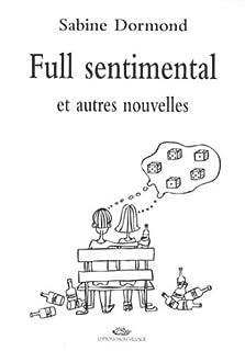 Full sentimental et autres nouvelles, Dormond, Sabine